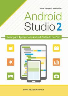 Grandtoureventi.it Android studio. Sviluppare vere applicazione Android partendo da zero. Vol. 2 Image