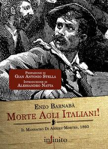 Foto Cover di Morte agli italiani! Il massacro di Aigues-Mortes 1893, Libro di Enzo Barnabà, edito da Infinito