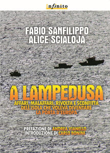 A Lampedusa. Affari, malaffari, rivolta e sconfitta dell'isola che voleva diventare la porta d'Europa