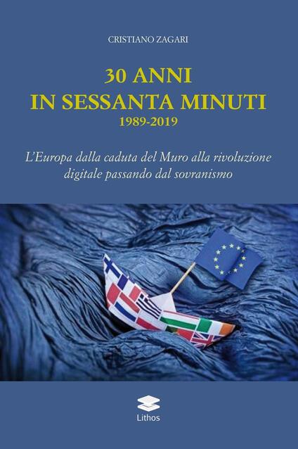 30 anni in sessanta minuti. 1989-2019 L'Europa dalla caduta del Muro alla rivoluzione digitale passando dal sovranismo - Cristiano Zagari - copertina