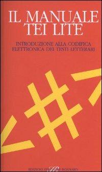 Il Il manuale TEI Lite. Introduzione alla codifica elettronica dei testi letterari