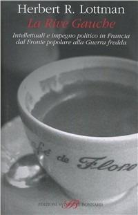 La La Rive Gauche. Intellettuali e impegno politico in Francia dal fronte popolare alla guerra fredda