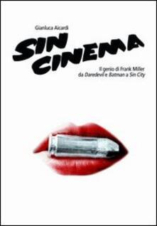 Sin cinema. Il genio di Frank Miller da Batman a Sin City.pdf