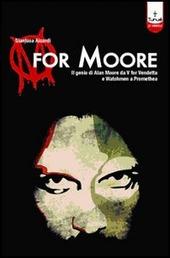 M for Moore. Il genio di Alan Moore da V for Vendetta e Watchmen a Promethea