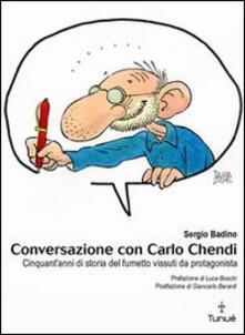 Conversazione con Carlo Chendi. Da Pepito alla Disney e oltre: cinquant'anni di fumetto vissuti da protagonista - Sergio Badino - copertina