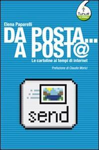 Libro Da posta... a post@. Le cartoline ai tempi di Internet Elena Paparelli