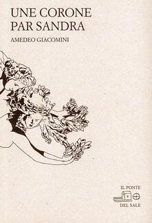 Une corone par Sandra. Testo friulano e italiano. Ediz. bilingue - Amedeo Giacomini - copertina