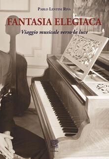 Fantasia elegiaca. Viaggio musicale verso la luce.pdf