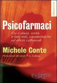 Psicofarmaci. Usi e abusi, verità e falsi miti, caratteristiche ed effetti collaterali