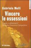 Libro Vincere le ossessioni. Capire e affrontare il disturbo ossessivo-compulsivo Gabriele Melli