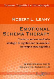 Emotional schema therapy. Credenze sulle emozioni e strategie di regolazione emozionale in terapia metacognitiva - Robert L. Leahy - copertina