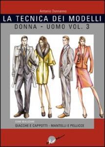 La tecnica dei modelli uomo-donna. Giacche e cappotti, mantelli e pellicceria. Vol. 3