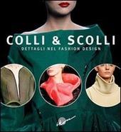 Colli & scolli. Dettagli nel fashion design. Ediz. italiana e inglese