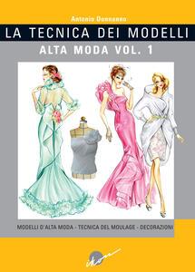 La tecnica dei modelli. Alta moda. Vol. 1: Modelli d'alta moda. Tecnica del moulage. Decorazioni.