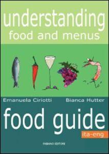 Foto Cover di Understanding food and menus. Food guide. Ediz. italiana e inglese, Libro di Emanuela Ciriotti,Bianca Hutter, edito da Fabiano