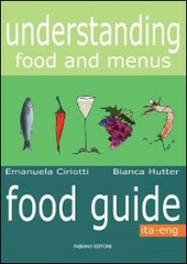 Understanding food and menus. Food guide. Ediz. italiana e inglese