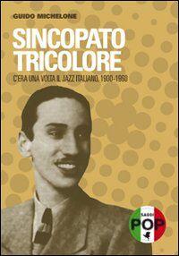 Sincopato tricolore. C'era una volta il jazz italiano 1900-1960