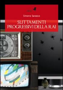 Libro Slittamenti progressivi della Rai Simone Sarasso