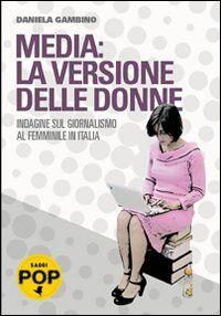 Media: la versione delle donne. Indagine sul giornalismo al femminile in Italia