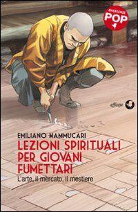 Lezioni spirituali per giovani fumettari. L'arte, il mercato, il mestiere