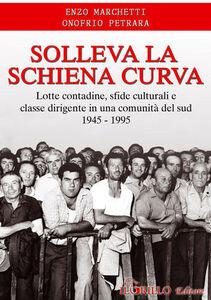 Solleva la schiena curva. Lotte contadine, sfide culturali e classe dirigente in una comunità del sud 1945-1995