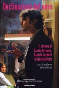 Declinazione del vero. Il cinema di Davide Ferrario, Daniele Lucchetti e Daniele Vicari