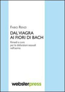 Dal viagra ai fiori di Bach. Rimedi e cure per le disfunzioni sessuali nell'uomo
