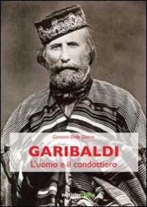 Garibaldi. L'uomo e il condottiero