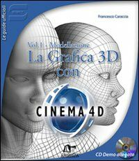 La Grafica 3D con Cinema 4D. Con CD-ROM. Vol. 1: Modellazione.