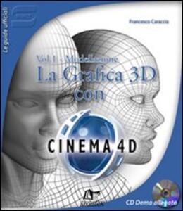 La Grafica 3D con Cinema 4D. Con CD-ROM. Vol. 1: Modellazione.