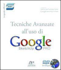 Tecniche avanzate per l'uso di Google SketchUp. DVD