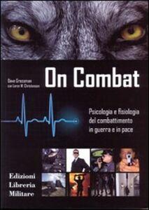 Libro On combat. Psicologia e fisiologia del combattimento in guerra e in pace Dave Grossman , Loren W. Christensen