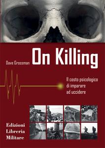 Libro On killing. Il costo psicologico di imparare ad uccidere Dave Grossman