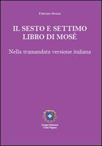 Il sesto e settimo libro di Mosè. Nella tramandata versione italiana