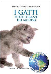 I gatti. Tutte le razze del mondo