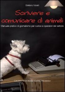 Scrivere e comunicare di animali. Manuale pratico di giornalismo per curiosi e operatori del settore