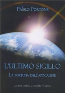 L' ultimo sigillo. La fortuna dell'apocalisse