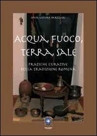 Acqua, fuoco, terra, sale. Pratiche curative della tradizione romena