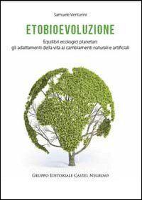 Etobioevoluzione. Equilibri ecologici planetari. Gli adattamenti della vita ai cambiamenti naturali e artificiali