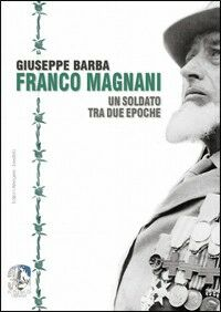 Franco Magnani. Un soldato tra due epoche