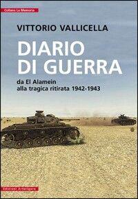 Diario di guerra. Da El Alamein alla tragica ritirata (1942-1943)