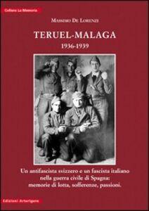 Teruel-Malaga 1936-1939. Un antifascista svizzero e un fascista italiano nella guerra civile di Spagna. Memorie di lotta, sofferenze, passioni