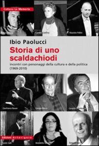 Storia di uno scaldachiodi. Incontri con personaggi della cultura e della politica (1969-2010)