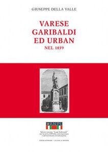 Varese, Garibaldi ed Urban nel 1859. Durante la guerra per l'indipendenza italiana