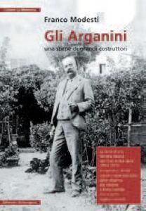 Gli Arganini. Una stirpe di grandi costruttori