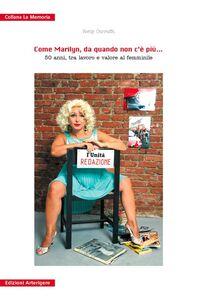 Come Marilyn, da quando non c'è più... 50 anni, tra lavoro e valore al femminile. Con DVD