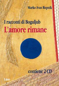 I racconti di Bogoljub. L'amore rimane. Con CD Audio