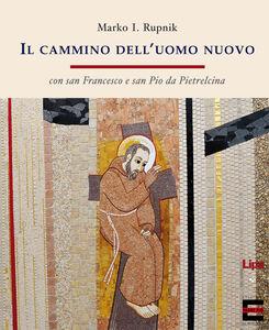 Il cammino dell'uomo nuovo con san Francesco e san Pio da Pietrelcina