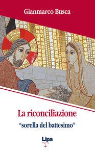 La riconciliazione «sorella del battesimo». Come vivi tornati dai morti