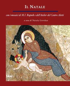 Il Natale. Con i mosaici di M. I. Rupnik e dell'Atelier del centro Aletti